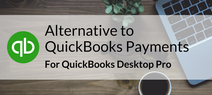Alternative to QuickBooks Payments for QuickBooks Desktop Pro